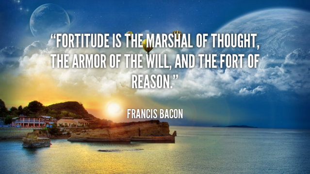 quote-Francis-Bacon-fortitude-is-the-marshal-of-thought-the-49378